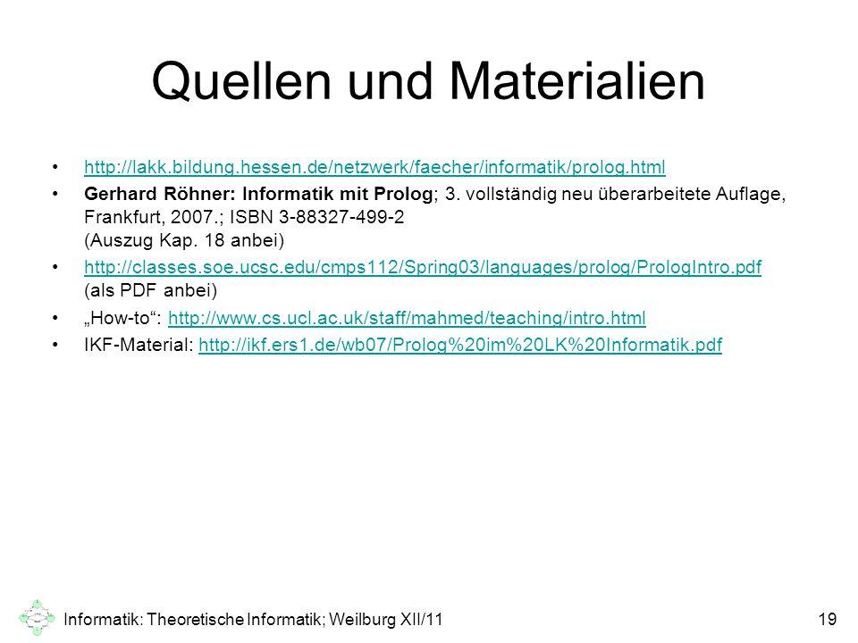 Quellen und Materialien http://lakk.bildung.hessen.de/netzwerk/faecher/informatik/prolog.html Gerhard Röhner: Informatik mit Prolog; 3. vollständig ne