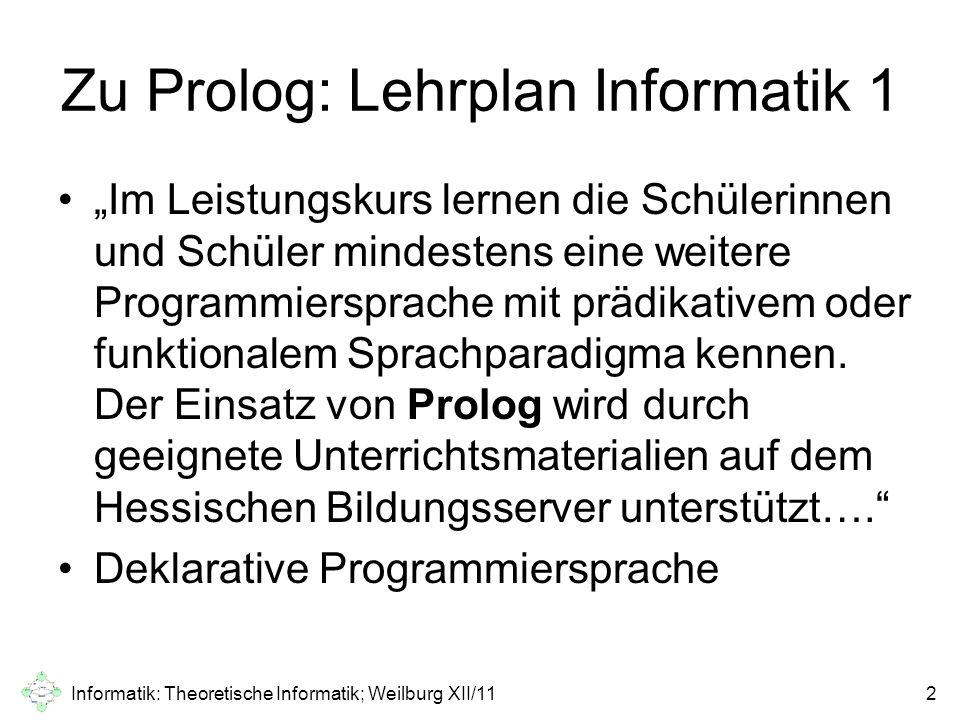 """Zu Prolog: Lehrplan Informatik 2 Q4: Wahlthema: Prolog als Sprache der künstlichen Intelligenz """"In diesem Kurs kann – sofern noch nicht an einer anderen Stelle geschehen – die Behandlung einer zweiten Programmiersprache mit einem nicht imperativen Sprachparadigma erfolgen."""