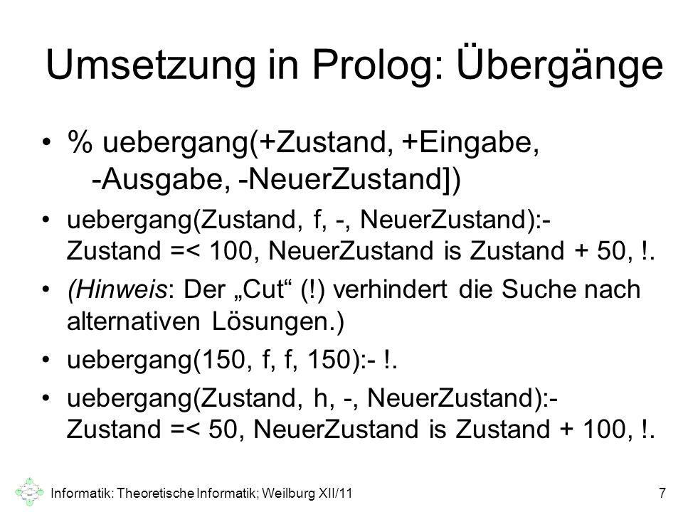 Umsetzung in Prolog: Übergänge % uebergang(+Zustand, +Eingabe, -Ausgabe, -NeuerZustand]) uebergang(Zustand, f, -, NeuerZustand):- Zustand =< 100, Neue