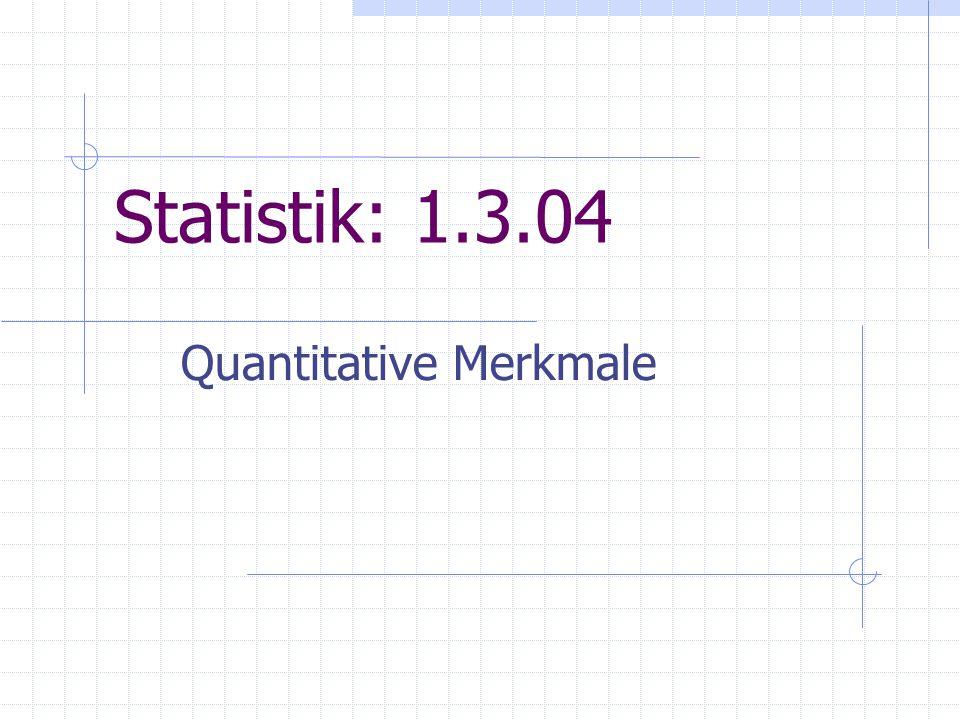 Statistik: 1.3.04 Quantitative Merkmale