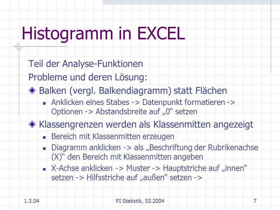 1.3.04PI Statistik, SS 20047 Histogramm in EXCEL Teil der Analyse-Funktionen Probleme und deren Lösung: Balken (vergl. Balkendiagramm) statt Flächen A