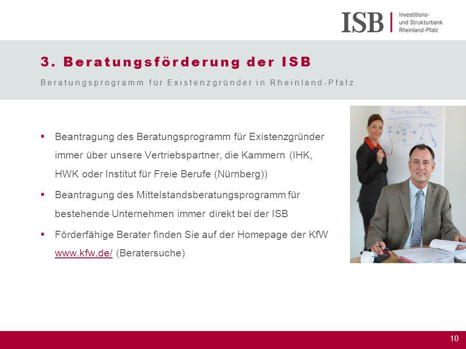 10 3. Beratungsförderung der ISB  Beantragung des Beratungsprogramm für Existenzgründer immer über unsere Vertriebspartner, die Kammern (IHK, HWK ode