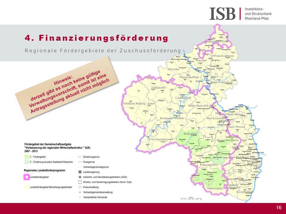 16 4. Finanzierungsförderung Regionale Fördergebiete der Zuschussförderung Hinweis: derzeit gibt es noch keine gültige Verwaltungsvorschrift, somit is