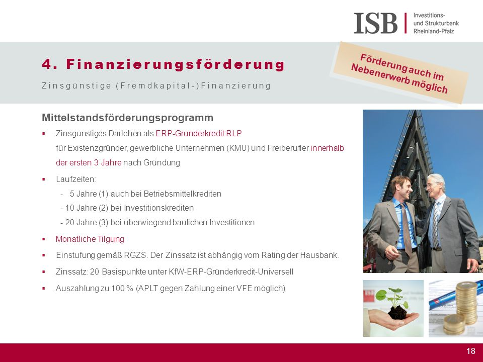 18 Mittelstandsförderungsprogramm  Zinsgünstiges Darlehen als ERP-Gründerkredit RLP für Existenzgründer, gewerbliche Unternehmen (KMU) und Freiberufl