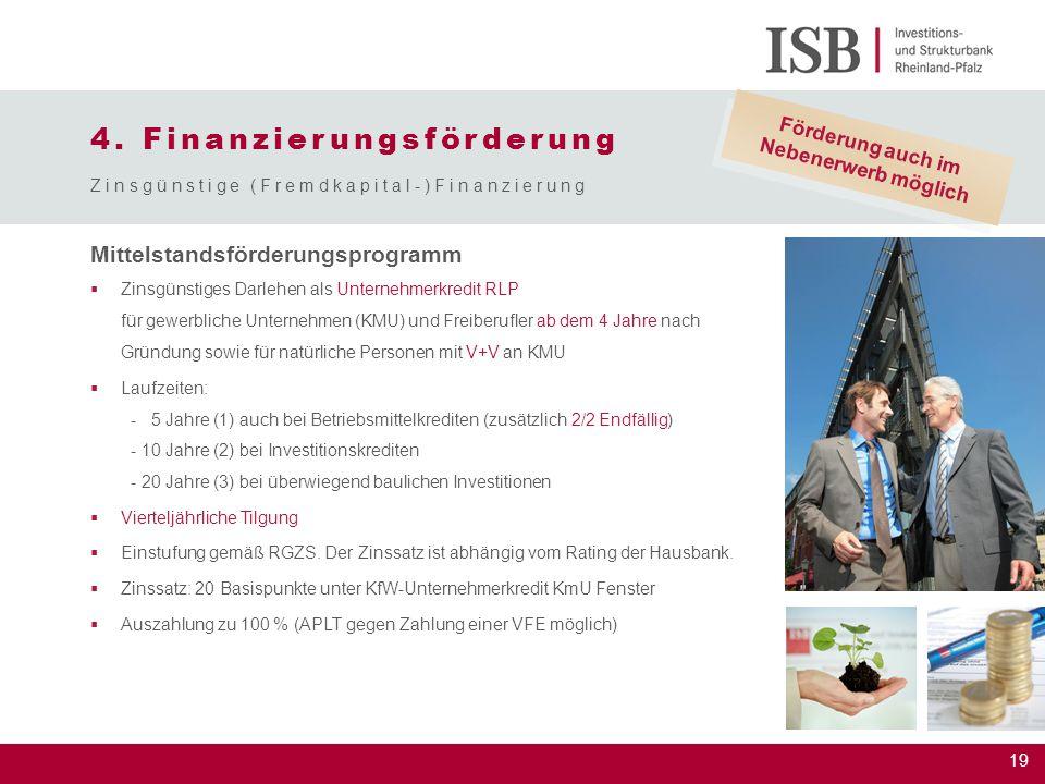 19 Mittelstandsförderungsprogramm  Zinsgünstiges Darlehen als Unternehmerkredit RLP für gewerbliche Unternehmen (KMU) und Freiberufler ab dem 4 Jahre