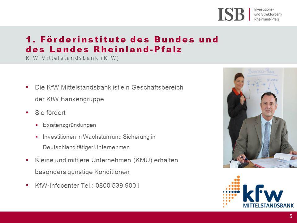 5 1. Förderinstitute des Bundes und des Landes Rheinland-Pfalz  Die KfW Mittelstandsbank ist ein Geschäftsbereich der KfW Bankengruppe  Sie fördert