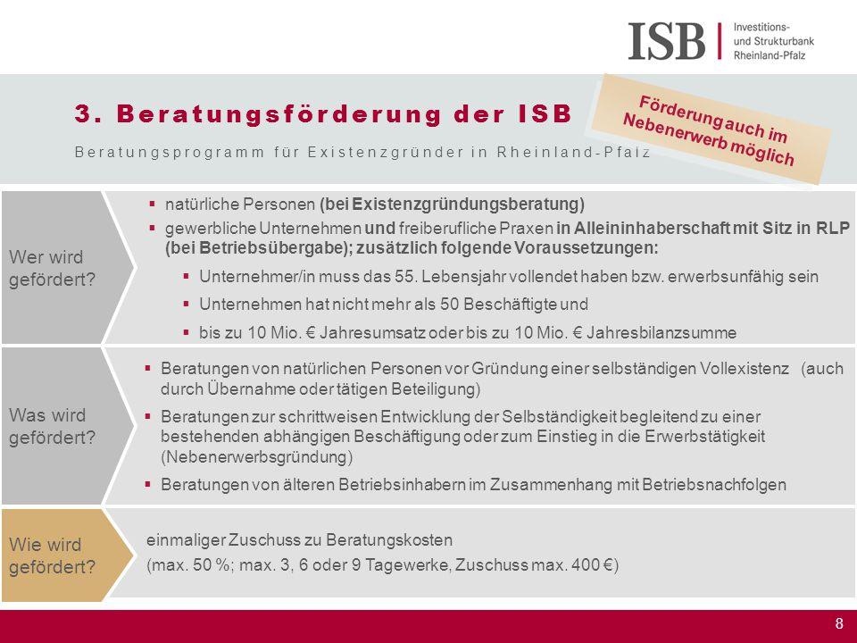 8 einmaliger Zuschuss zu Beratungskosten (max. 50 %; max. 3, 6 oder 9 Tagewerke, Zuschuss max. 400 €) 3. Beratungsförderung der ISB Beratungsprogramm