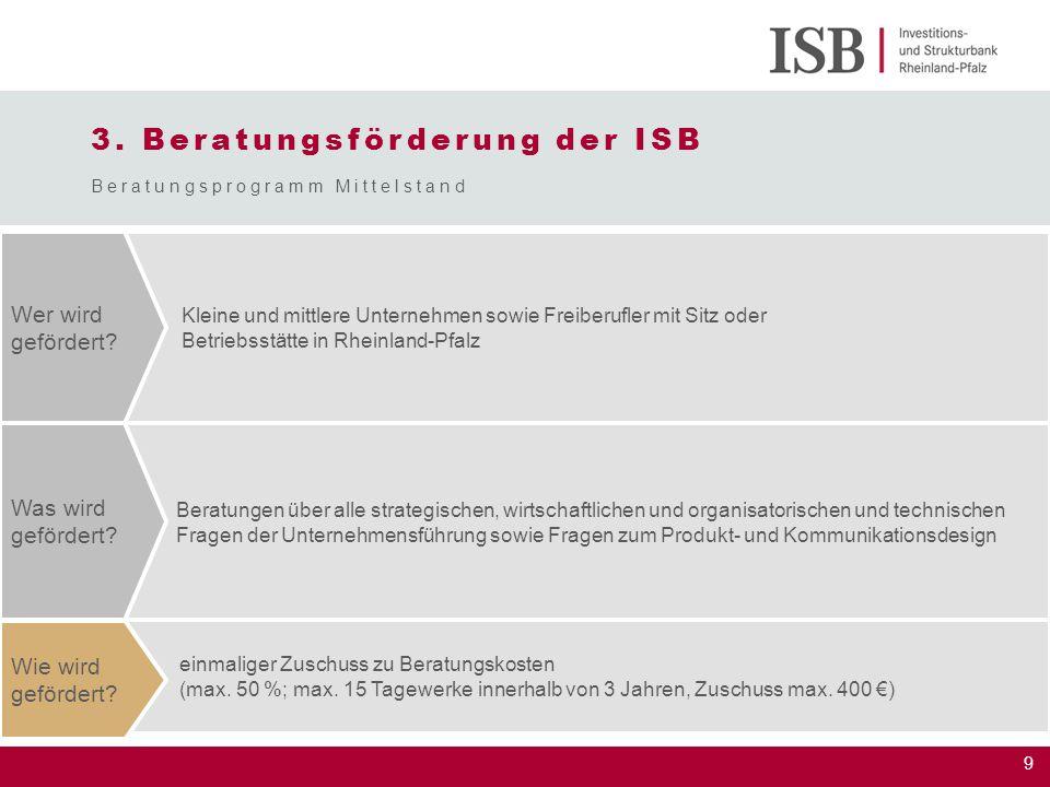 9 einmaliger Zuschuss zu Beratungskosten (max. 50 %; max. 15 Tagewerke innerhalb von 3 Jahren, Zuschuss max. 400 €) 3. Beratungsförderung der ISB Bera