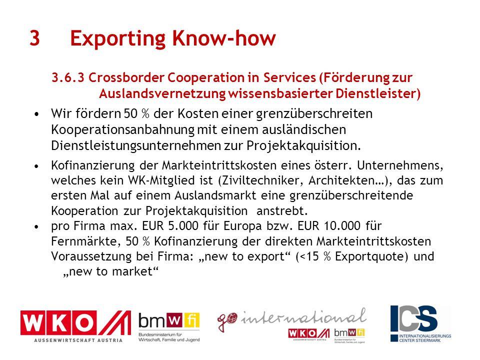 3.6.3 Crossborder Cooperation in Services (Förderung zur Auslandsvernetzung wissensbasierter Dienstleister) Wir fördern 50 % der Kosten einer grenzübe