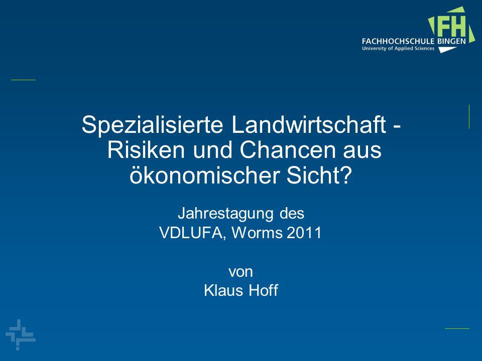 Spezialisierte Landwirtschaft - Risiken und Chancen aus ökonomischer Sicht? Jahrestagung des VDLUFA, Worms 2011 von Klaus Hoff