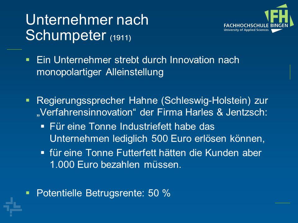 Unternehmer nach Schumpeter (1911)  Ein Unternehmer strebt durch Innovation nach monopolartiger Alleinstellung  Regierungssprecher Hahne (Schleswig-
