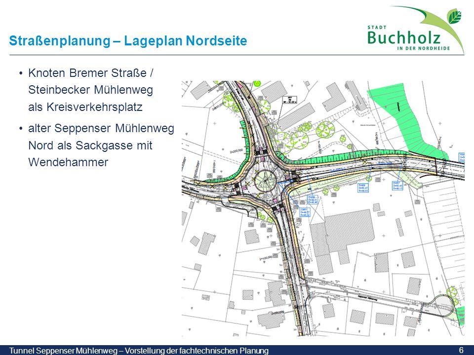 6 Tunnel Seppenser Mühlenweg – Vorstellung der fachtechnischen Planung Straßenplanung – Lageplan Nordseite Knoten Bremer Straße / Steinbecker Mühlenwe