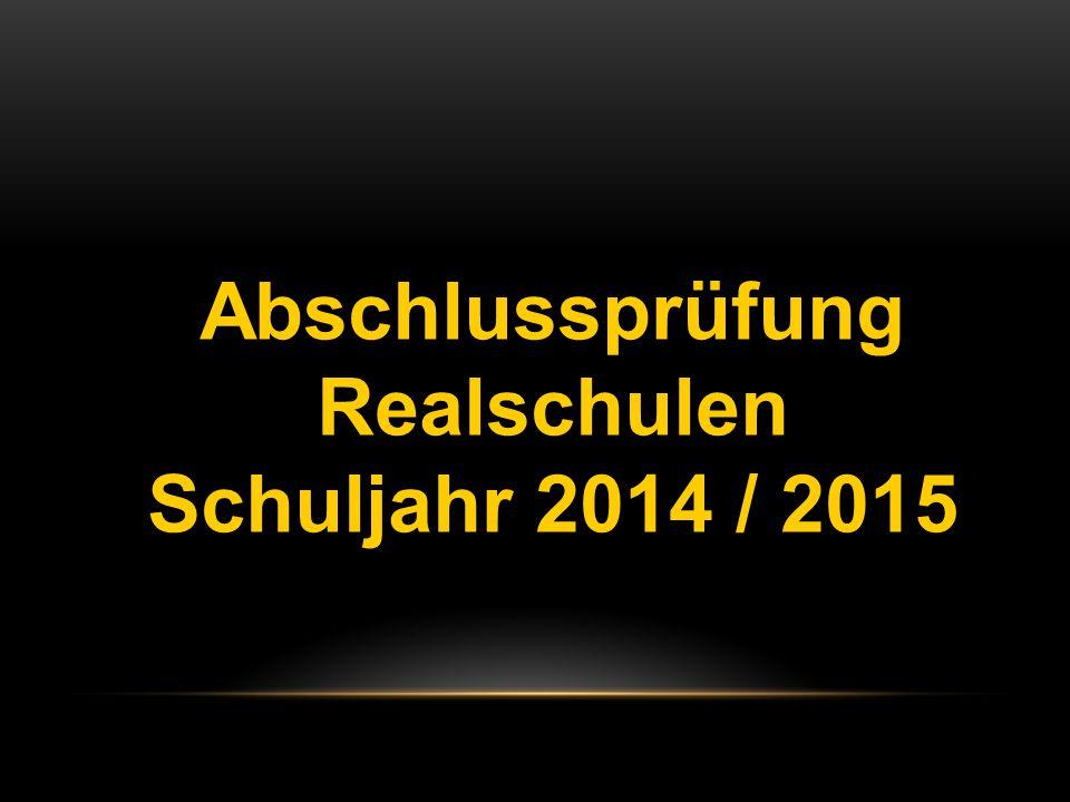 Abschlussprüfung Realschulen Schuljahr 2014 / 2015