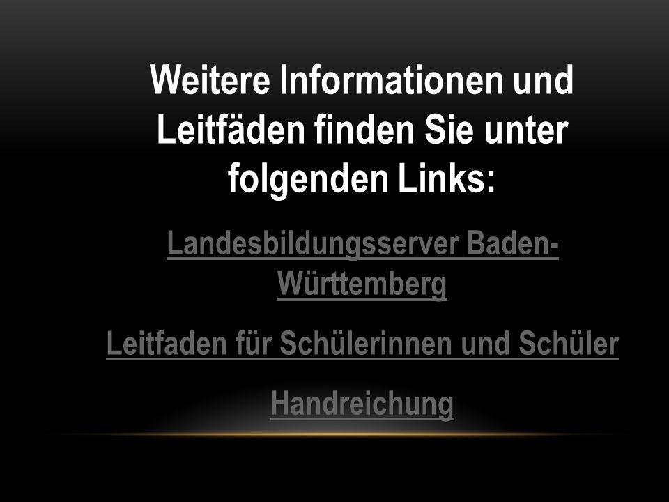Weitere Informationen und Leitfäden finden Sie unter folgenden Links: Landesbildungsserver Baden- Württemberg Leitfaden für Schülerinnen und Schüler H