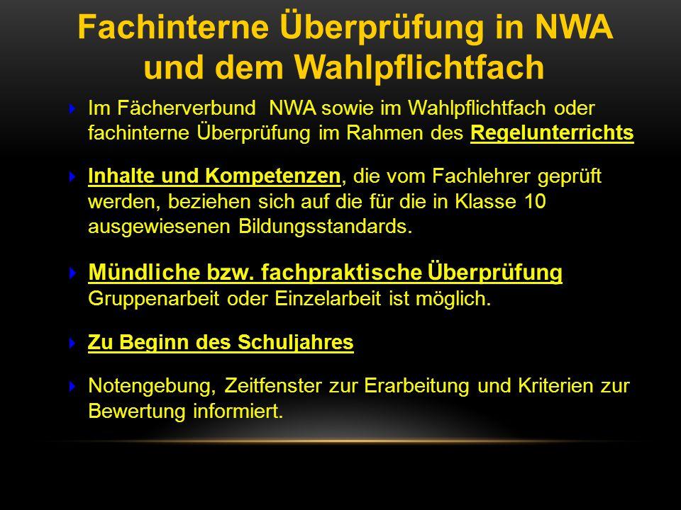  Im Fächerverbund NWA sowie im Wahlpflichtfach oder fachinterne Überprüfung im Rahmen des Regelunterrichts  Inhalte und Kompetenzen, die vom Fachleh
