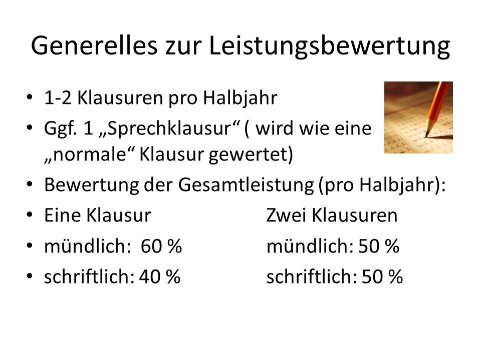 Generelles zur Leistungsbewertung 1-2 Klausuren pro Halbjahr Ggf.