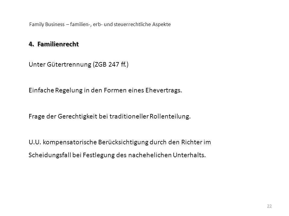 Family Business – familien-, erb- und steuerrechtliche Aspekte 22 4. Familienrecht Unter Gütertrennung (ZGB 247 ff.) Einfache Regelung in den Formen e