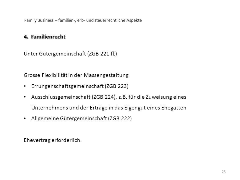 Family Business – familien-, erb- und steuerrechtliche Aspekte 23 4. Familienrecht Unter Gütergemeinschaft (ZGB 221 ff.) Grosse Flexibilität in der Ma
