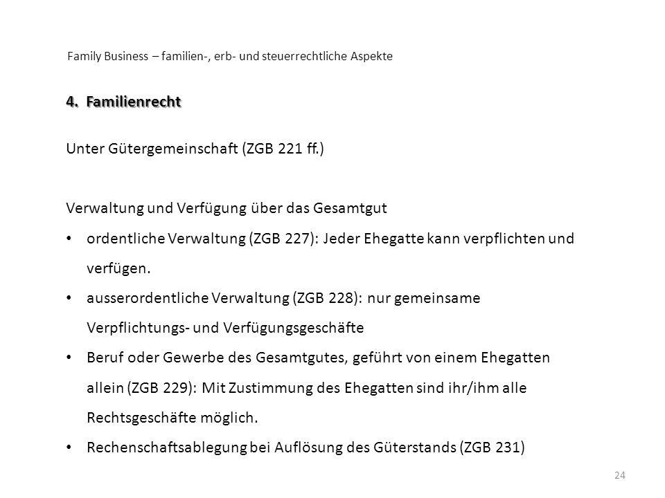 Family Business – familien-, erb- und steuerrechtliche Aspekte 24 4. Familienrecht Unter Gütergemeinschaft (ZGB 221 ff.) Verwaltung und Verfügung über