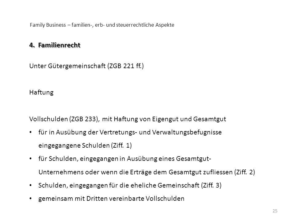 Family Business – familien-, erb- und steuerrechtliche Aspekte 25 4. Familienrecht Unter Gütergemeinschaft (ZGB 221 ff.) Haftung Vollschulden (ZGB 233
