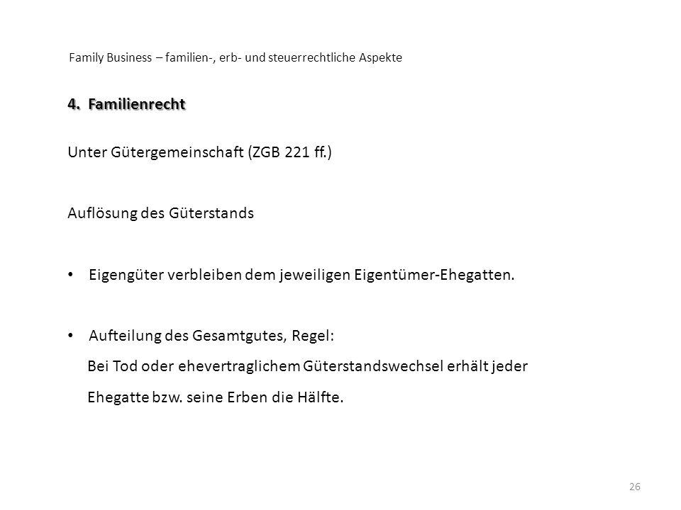 Family Business – familien-, erb- und steuerrechtliche Aspekte 26 4. Familienrecht Unter Gütergemeinschaft (ZGB 221 ff.) Auflösung des Güterstands Eig