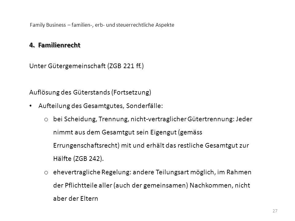 Family Business – familien-, erb- und steuerrechtliche Aspekte 27 4. Familienrecht Unter Gütergemeinschaft (ZGB 221 ff.) Auflösung des Güterstands (Fo
