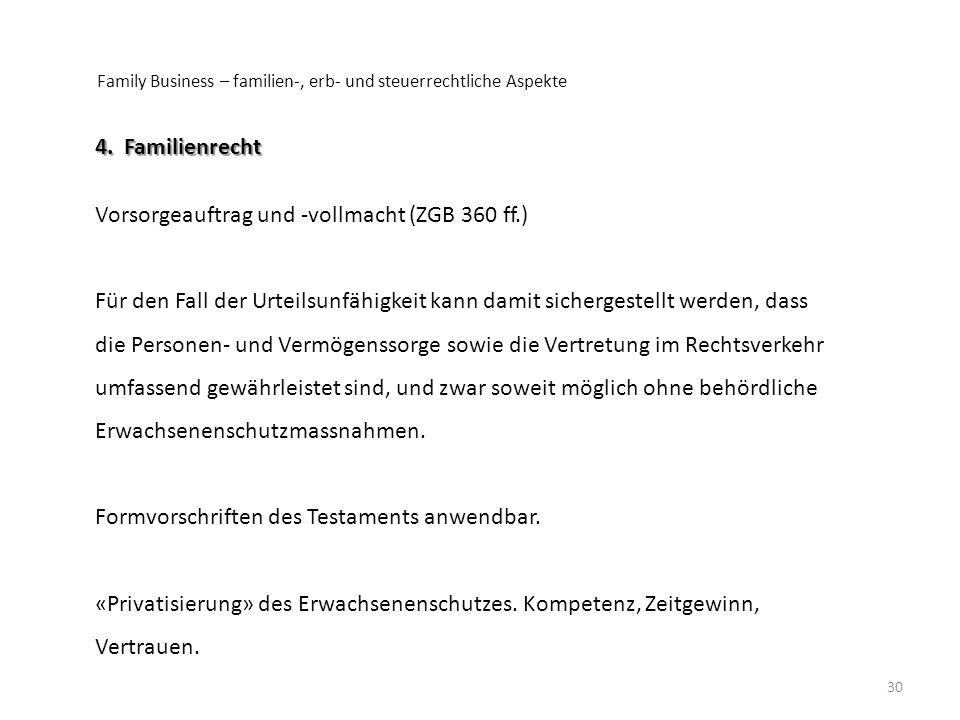 Family Business – familien-, erb- und steuerrechtliche Aspekte 30 4. Familienrecht Vorsorgeauftrag und -vollmacht (ZGB 360 ff.) Für den Fall der Urtei