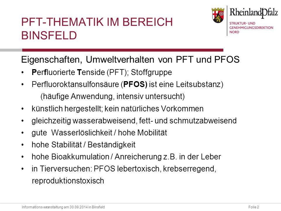 Informationsveranstaltung am 30.09.2014 in BinsfeldFolie 2 r Eigenschaften, Umweltverhalten von PFT und PFOS Perfluorierte Tenside (PFT); Stoffgruppe
