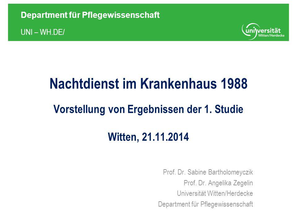 UNI – WH.DE/ Department für Pflegewissenschaft Nachtdienst im Krankenhaus 1988 Vorstellung von Ergebnissen der 1.