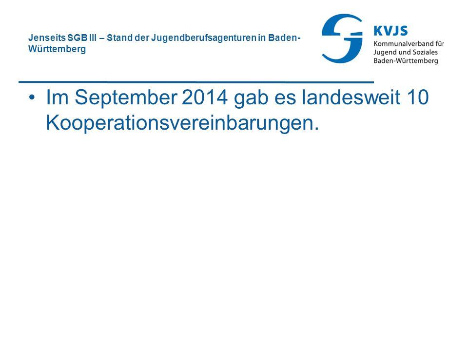 Jenseits SGB III – Stand der Jugendberufsagenturen in Baden- Württemberg Im September 2014 gab es landesweit 10 Kooperationsvereinbarungen.
