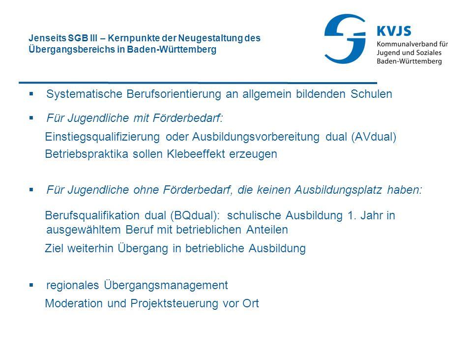 Jenseits SGB III – Kernpunkte der Neugestaltung des Übergangsbereichs in Baden-Württemberg  Systematische Berufsorientierung an allgemein bildenden S