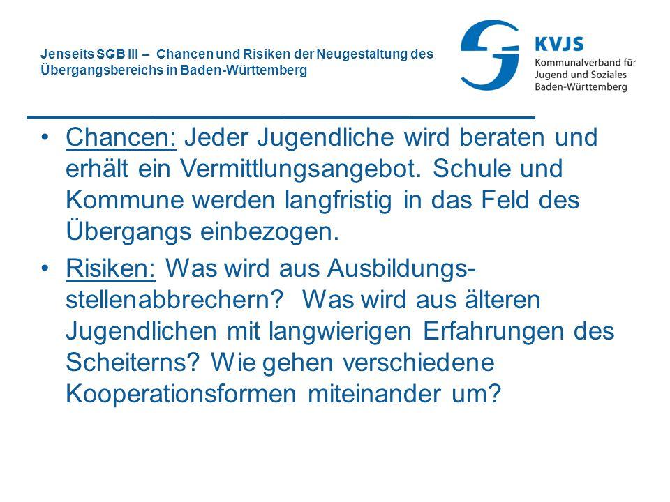 Jenseits SGB III – Chancen und Risiken der Neugestaltung des Übergangsbereichs in Baden-Württemberg Chancen: Jeder Jugendliche wird beraten und erhält