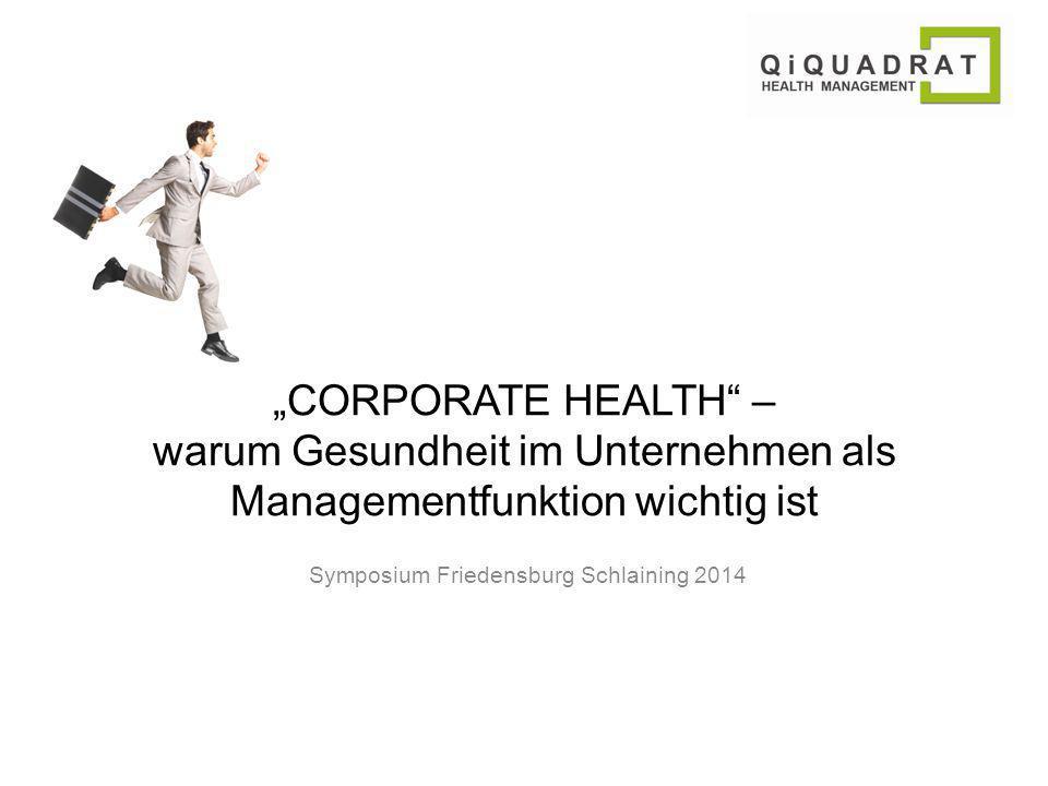 """""""CORPORATE HEALTH – warum Gesundheit im Unternehmen als Managementfunktion wichtig ist Symposium Friedensburg Schlaining 2014"""