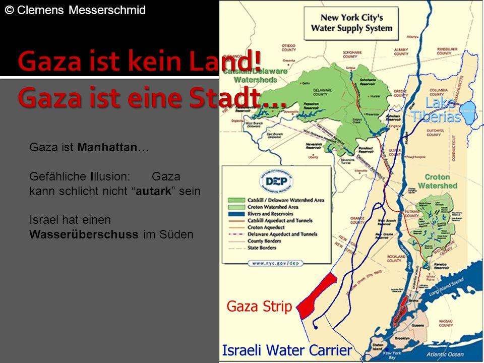 Gaza ist Manhattan… Gefähliche Illusion: Gaza kann schlicht nicht autark sein Israel hat einen Wasserüberschuss im Süden © Clemens Messerschmid