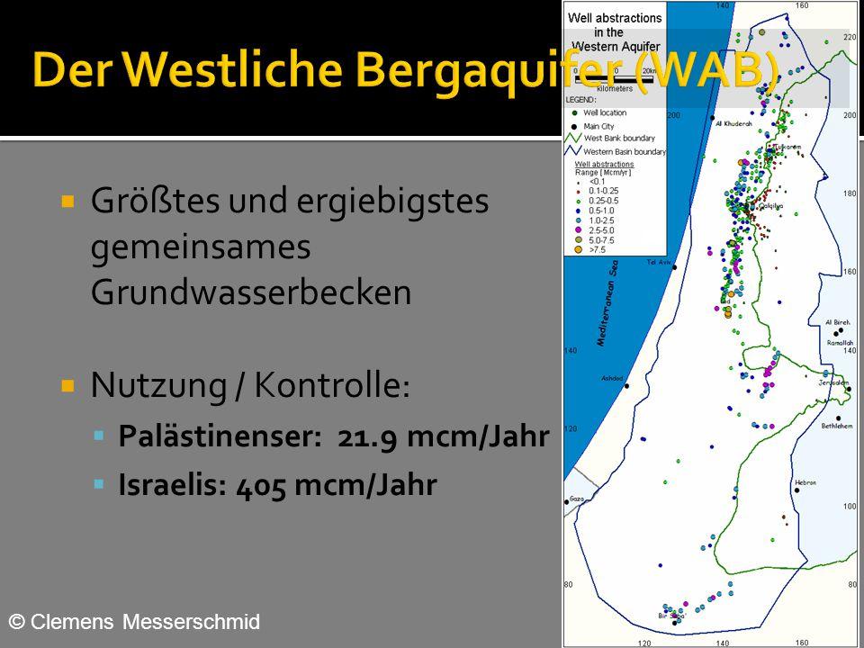  Größtes und ergiebigstes gemeinsames Grundwasserbecken  Nutzung / Kontrolle:  Palästinenser: 21.9 mcm/Jahr  Israelis: 405 mcm/Jahr © Clemens Messerschmid