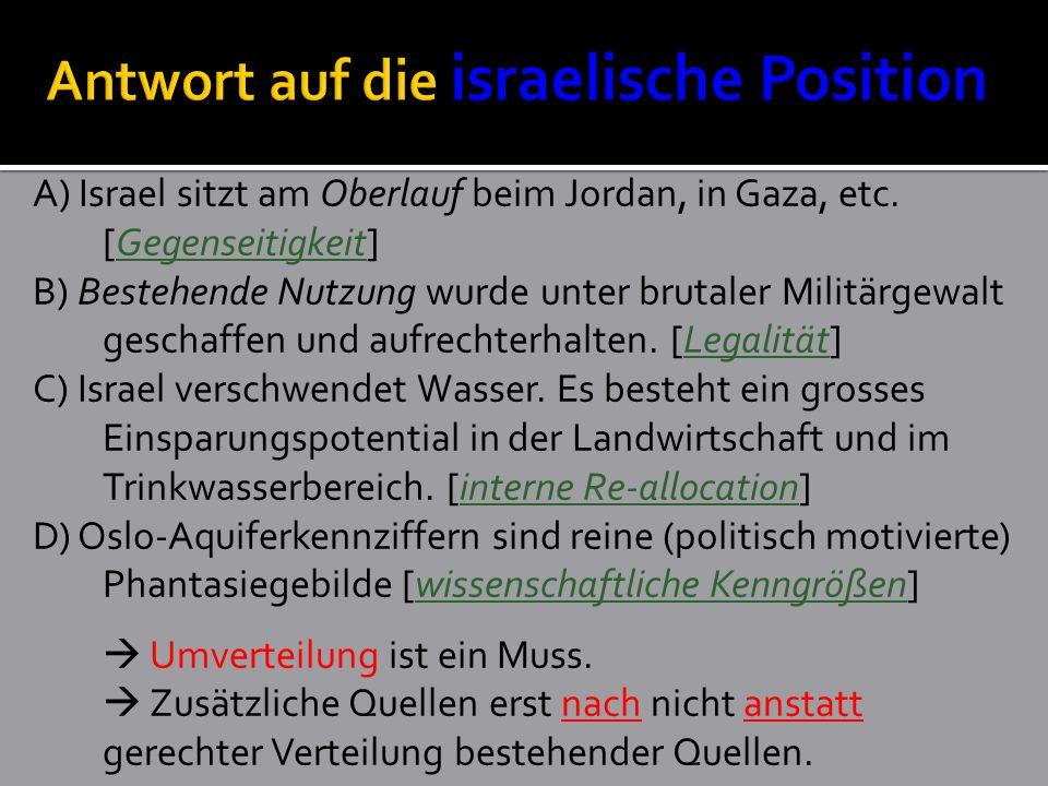 A) Israel sitzt am Oberlauf beim Jordan, in Gaza, etc.