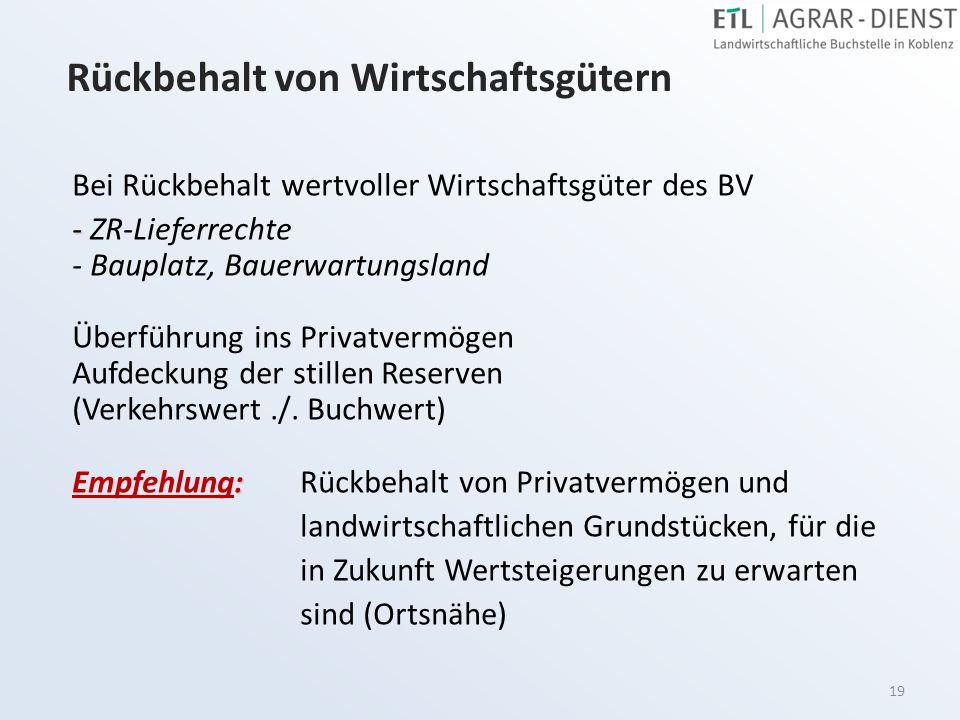 19 Rückbehalt von Wirtschaftsgütern Bei Rückbehalt wertvoller Wirtschaftsgüter des BV - - ZR-Lieferrechte - Bauplatz, Bauerwartungsland Überführung in