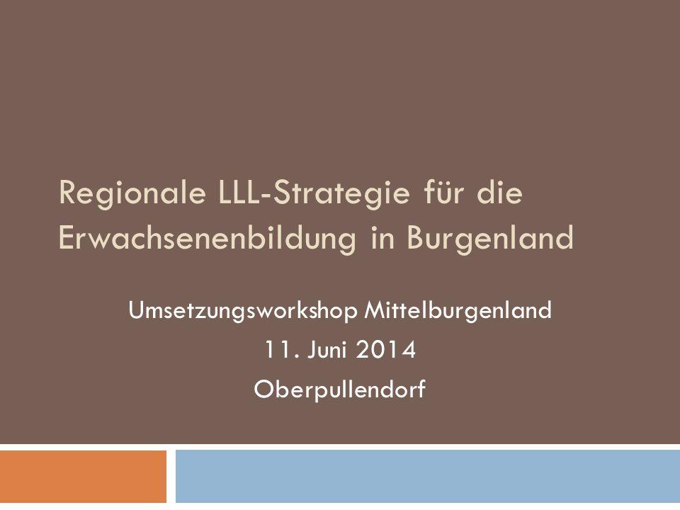 Regionale LLL-Strategie für die Erwachsenenbildung in Burgenland Umsetzungsworkshop Mittelburgenland 11.