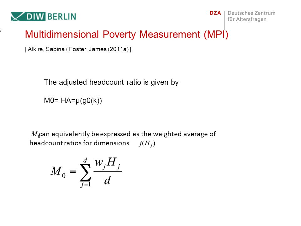 Multidimensional Poverty Measurement (MPI) [ Alkire, Sabina / Foster, James (2011a) ] The adjusted headcount ratio is given by M0= HA=μ(g0(k)) can equ