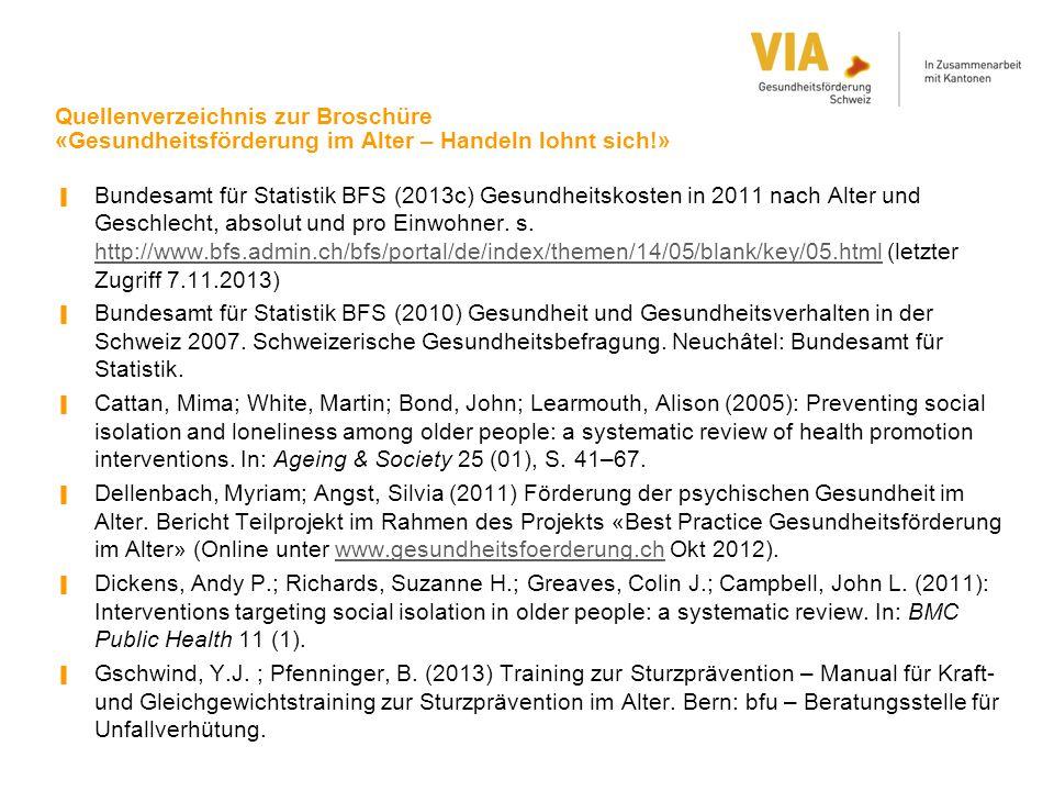 Quellenverzeichnis zur Broschüre «Gesundheitsförderung im Alter – Handeln lohnt sich!» ▐ Bundesamt für Statistik BFS (2013c) Gesundheitskosten in 2011