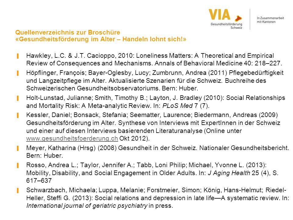 Quellenverzeichnis zur Broschüre «Gesundheitsförderung im Alter – Handeln lohnt sich!» ▐ Hawkley, L.C. & J.T. Cacioppo, 2010: Loneliness Matters: A Th