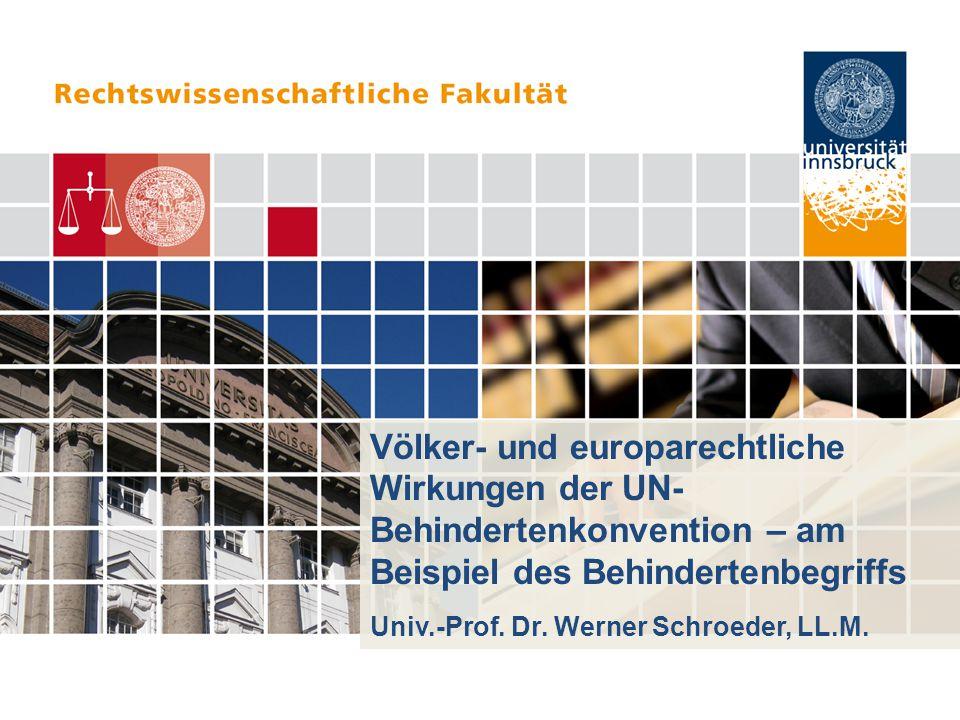 Völker- und europarechtliche Wirkungen der UN- Behindertenkonvention – am Beispiel des Behindertenbegriffs Univ.-Prof.