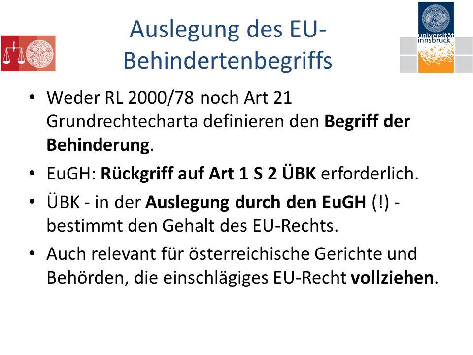 Auslegung des EU- Behindertenbegriffs Weder RL 2000/78 noch Art 21 Grundrechtecharta definieren den Begriff der Behinderung.