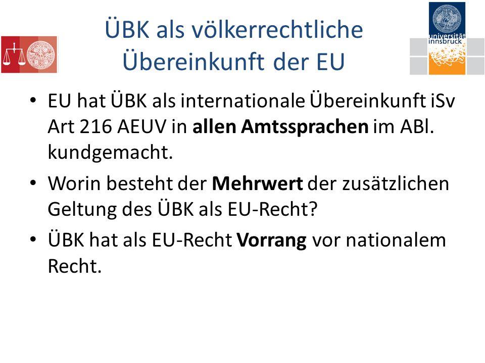 ÜBK als völkerrechtliche Übereinkunft der EU EU hat ÜBK als internationale Übereinkunft iSv Art 216 AEUV in allen Amtssprachen im ABl.