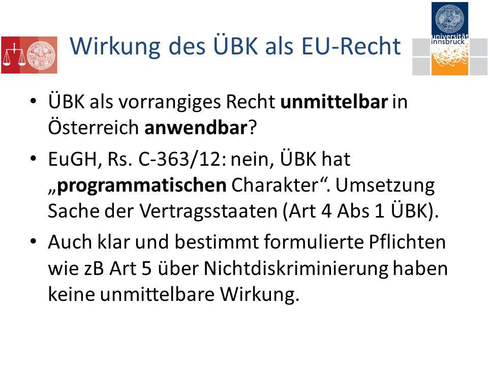 Wirkung des ÜBK als EU-Recht ÜBK als vorrangiges Recht unmittelbar in Österreich anwendbar.
