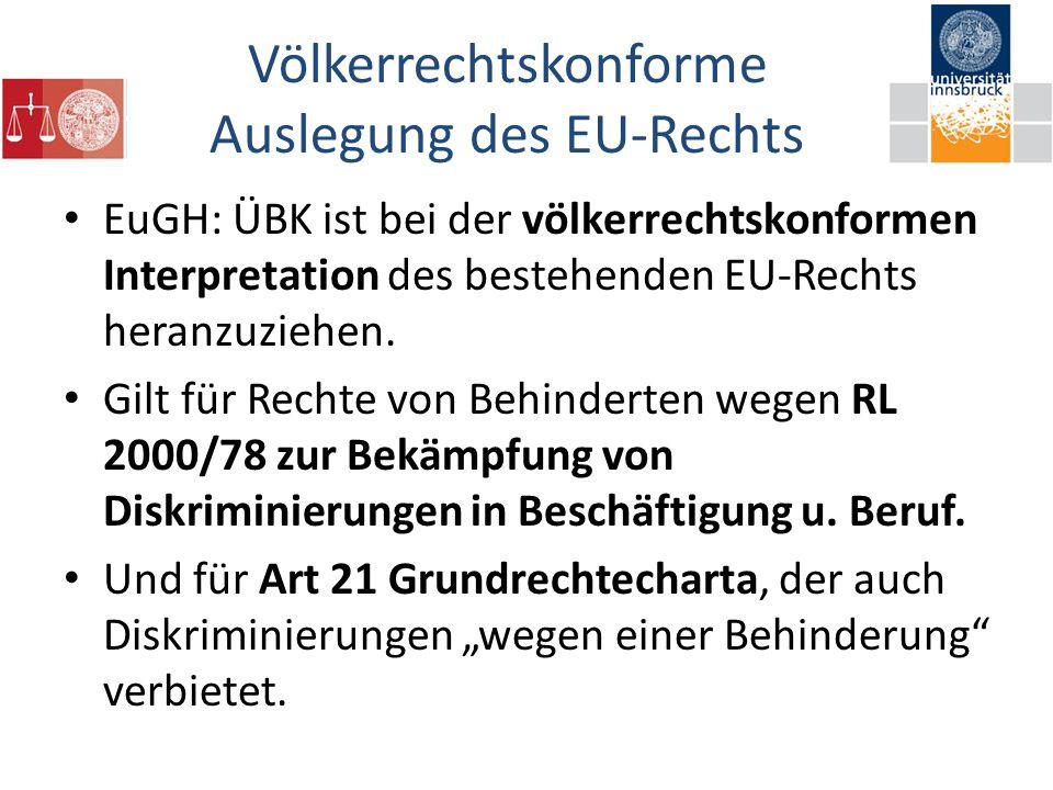 Völkerrechtskonforme Auslegung des EU-Rechts EuGH: ÜBK ist bei der völkerrechtskonformen Interpretation des bestehenden EU-Rechts heranzuziehen.