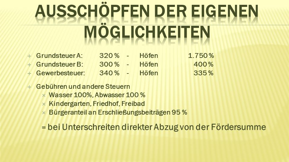  Grundsteuer A: 320 % - Höfen 1.750 %  Grundsteuer B:300 % - Höfen 400 %  Gewerbesteuer:340 % - Höfen 335 %  Gebühren und andere Steuern  Wasser