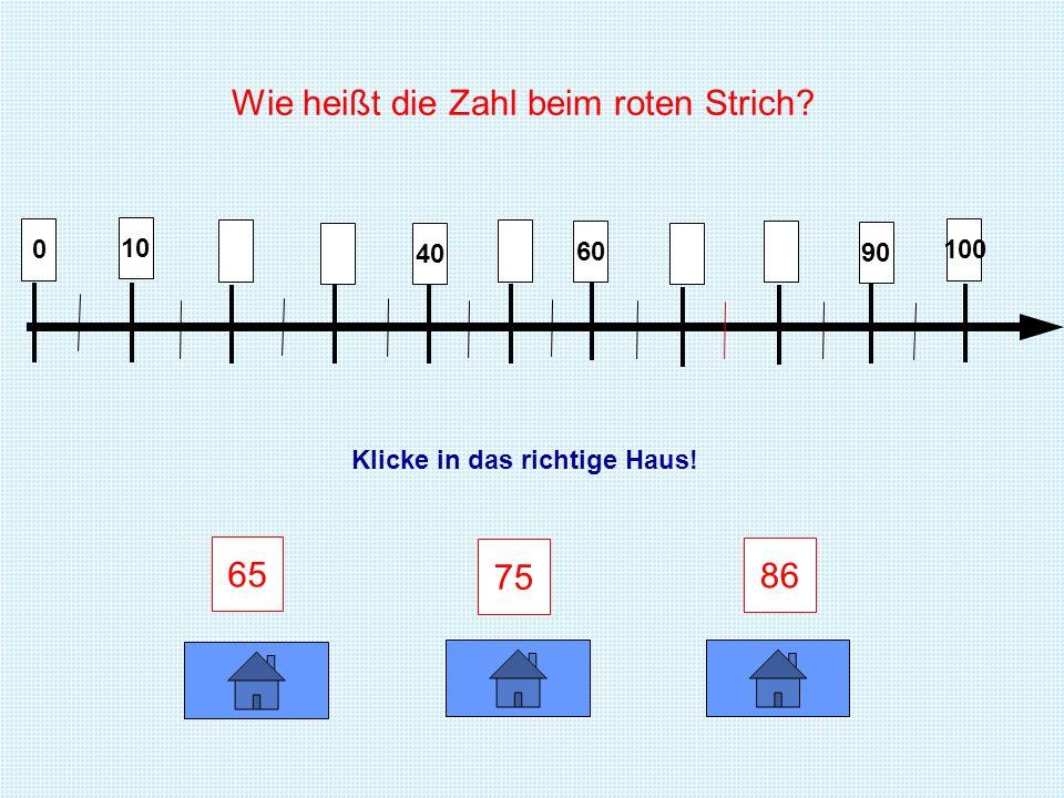 0 10 2050 40 80 70 90 100 55 98 35 Klicke in das richtige Haus! Wie heißt die Zahl beim roten Strich?
