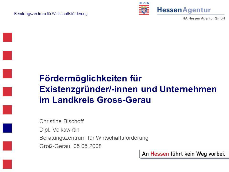 Beratungszentrum für Wirtschaftsförderung Fördermöglichkeiten für Existenzgründer/-innen und Unternehmen im Landkreis Gross-Gerau Christine Bischoff Dipl.