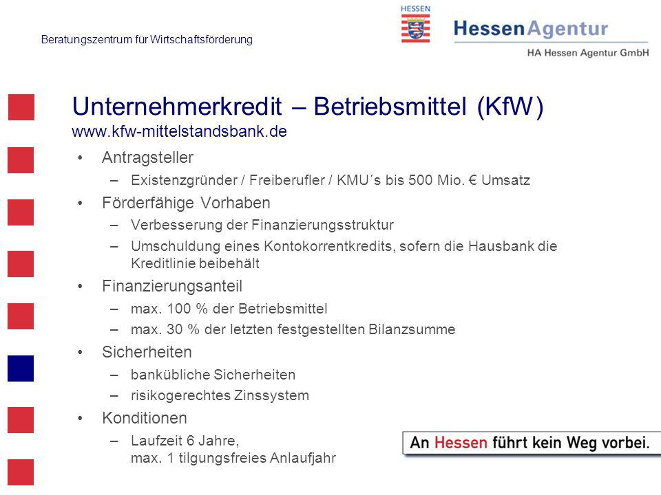 Beratungszentrum für Wirtschaftsförderung Unternehmerkredit – Betriebsmittel (KfW) www.kfw-mittelstandsbank.de Antragsteller –Existenzgründer / Freiberufler / KMU´s bis 500 Mio.